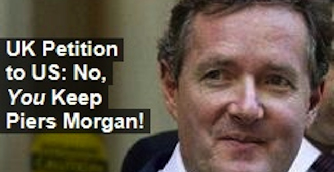 Message to 110,000 Americans: we dont want Piers Moron back!