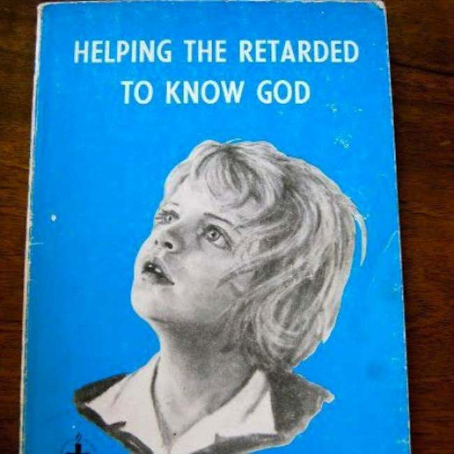 helping the retarded to know god Helping the Retarded to Know God