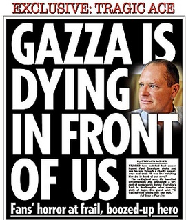 gaza death The self promoting Sun adopts dying Paul Gascoigne as a cause: England legend up and walking