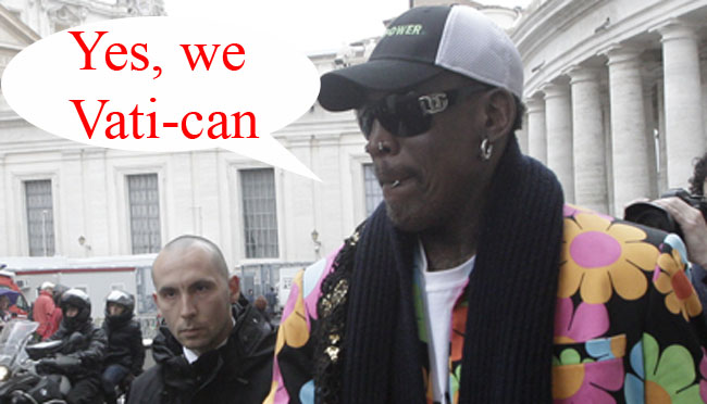 rodman pope Dennis Rodman wants to razz the Popemobile around Rome to campaign for black Pontiff