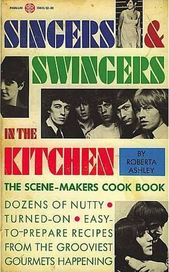 singers and swingers in the kitchen Singers and Swingers In the Kitchen: The 1967 Scene Makers Cookbook