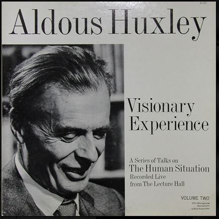Huxley Visionary experience Listen To Aldous Huxleys Talks On The Visionary Experience And Read His Advice To Albert Hofmann On Taking LSD
