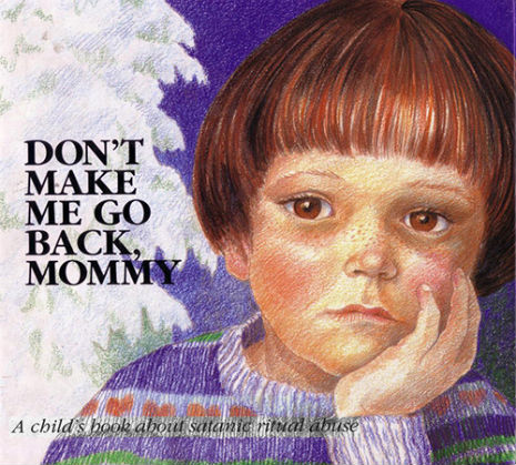satanic abuse Don't Make Me Go Back, Mommy: The 1990 Children's Book About Satanic Ritual Abuse