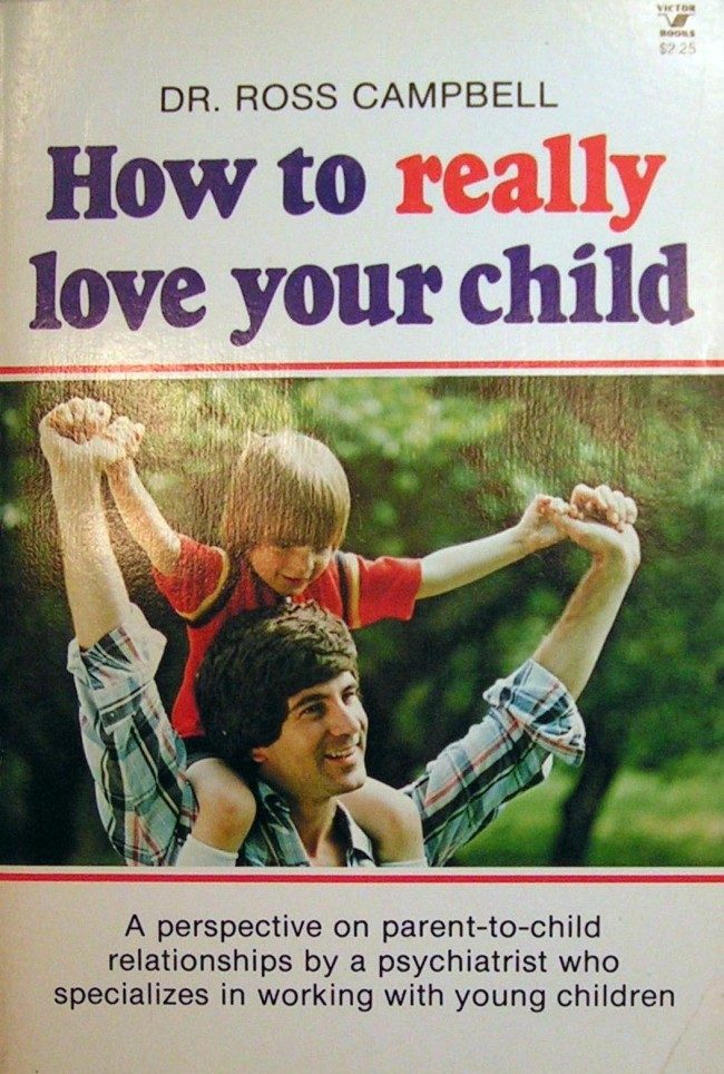 How to Really Love Your Child by Ross Campbell 1977 Tomes Of Shame: Awful Nonfiction From The 1970s