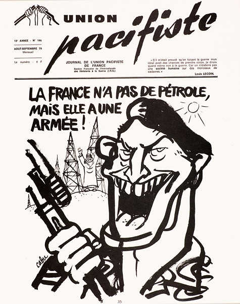 "This cartoon by Cabu was published in 1979 in the antiwar journal of the Pacifist Union. While this specific image might not have been published in Charlie Hebdo (I don't have access to their archives), it strikingly conveys Cabu's lifelong antiwar and anticolonialist politics, which always fit right in at Charlie Hebdo (and were shared by the majority of the journalists and cartoonists there). The caption reads: ""France doesn't have oil, but she has an army!"""