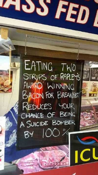 Eating  bacon reduces your chance of being a suicide bomber by 100%